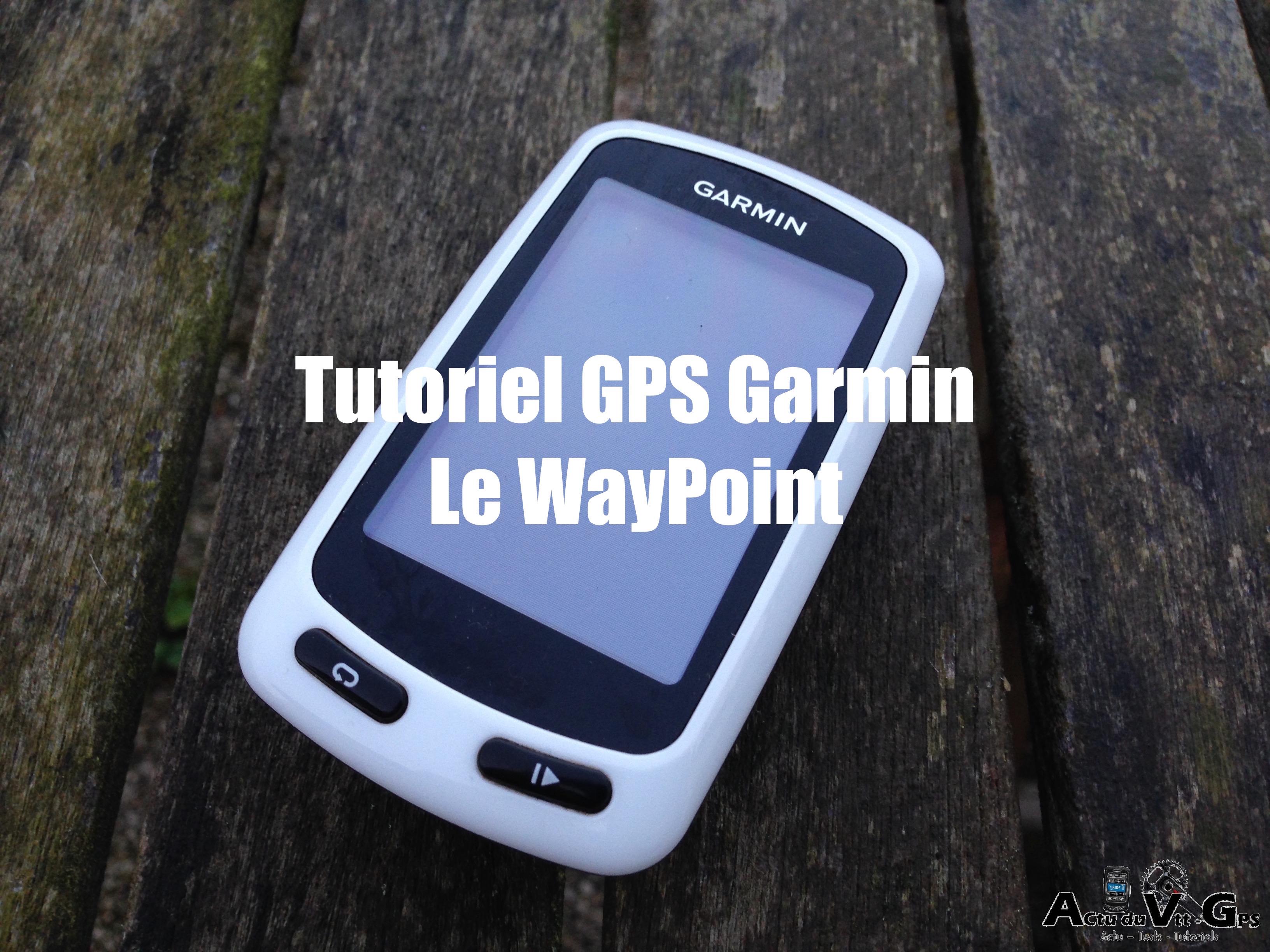 LES WAYPOINT: LES CREER OU LES SUPPRIMER SUR UN GPS GARMIN…