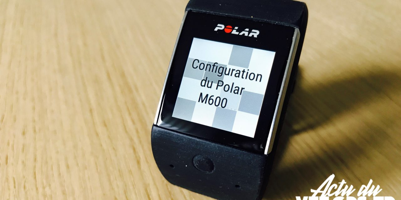 POLAR M600 – SOUS OS ANDROID WEAR 2 ET POLAR 2